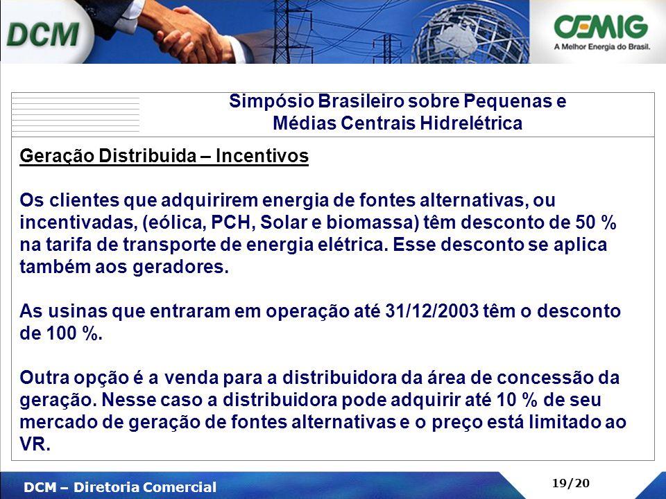 V DCM – Diretoria Comercial 19/20 Geração Distribuida – Incentivos Os clientes que adquirirem energia de fontes alternativas, ou incentivadas, (eólica