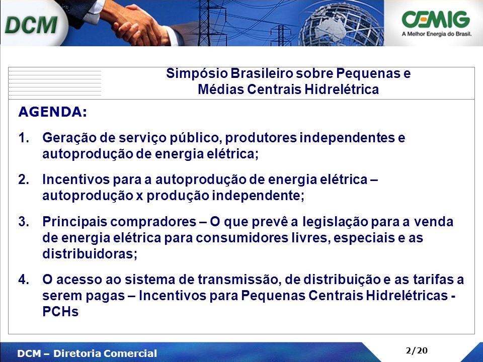 V DCM – Diretoria Comercial 2/20 AGENDA: 1.Geração de serviço público, produtores independentes e autoprodução de energia elétrica; 2.Incentivos para