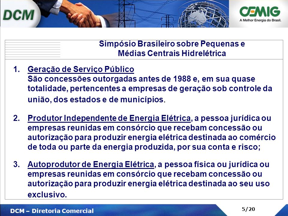 V DCM – Diretoria Comercial 5/20 1.Geração de Serviço Público São concessões outorgadas antes de 1988 e, em sua quase totalidade, pertencentes a empre