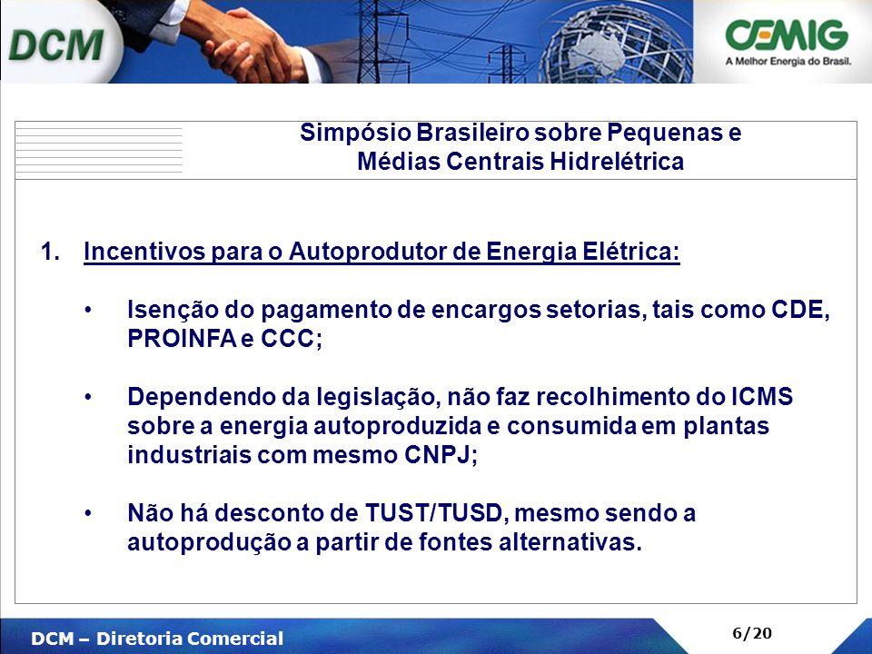 V DCM – Diretoria Comercial 6/20 1.Incentivos para o Autoprodutor de Energia Elétrica: Isenção do pagamento de encargos setorias, tais como CDE, PROIN