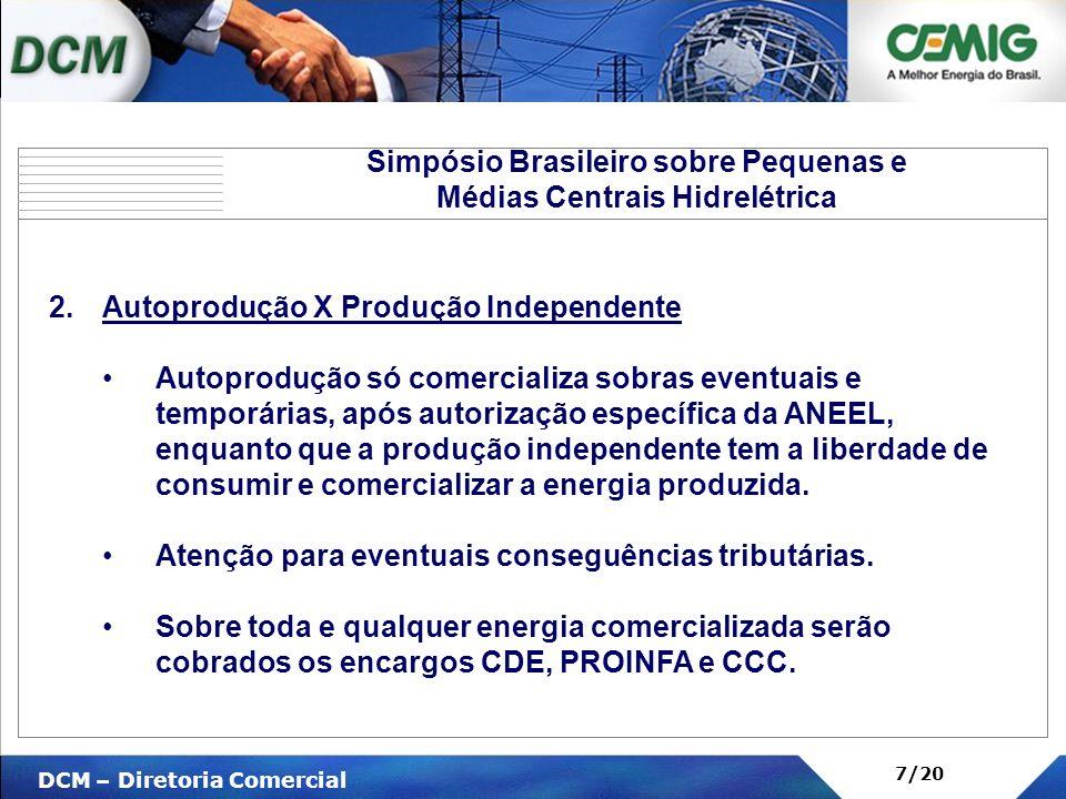 V DCM – Diretoria Comercial 7/20 2.Autoprodução X Produção Independente Autoprodução só comercializa sobras eventuais e temporárias, após autorização