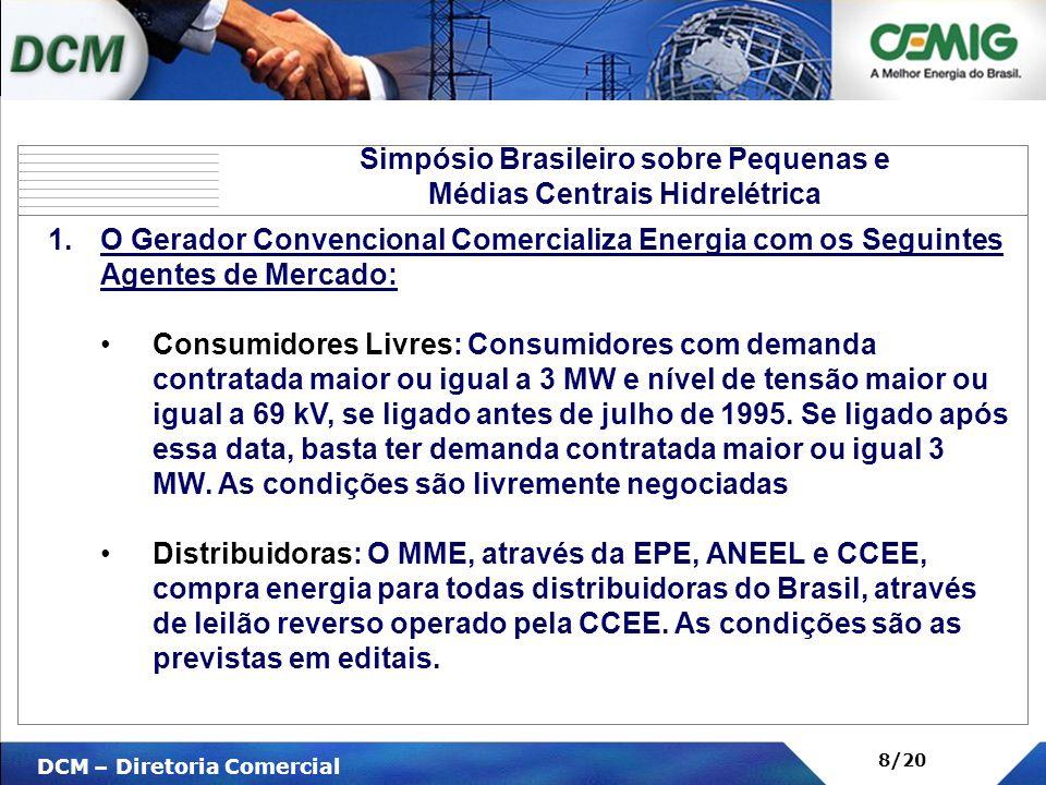 V DCM – Diretoria Comercial 8/20 1.O Gerador Convencional Comercializa Energia com os Seguintes Agentes de Mercado: Consumidores Livres: Consumidores