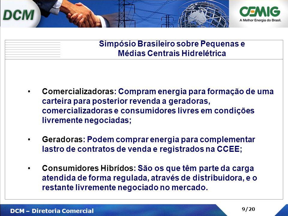 V DCM – Diretoria Comercial 9/20 Comercializadoras: Compram energia para formação de uma carteira para posterior revenda a geradoras, comercializadora
