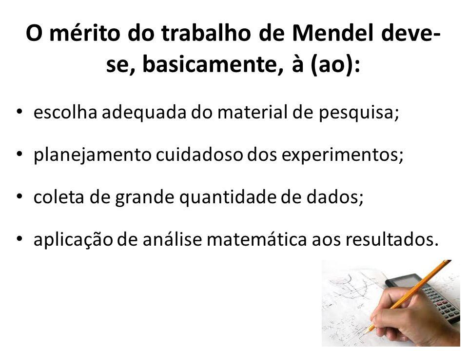 O mérito do trabalho de Mendel deve- se, basicamente, à (ao): escolha adequada do material de pesquisa; planejamento cuidadoso dos experimentos; colet