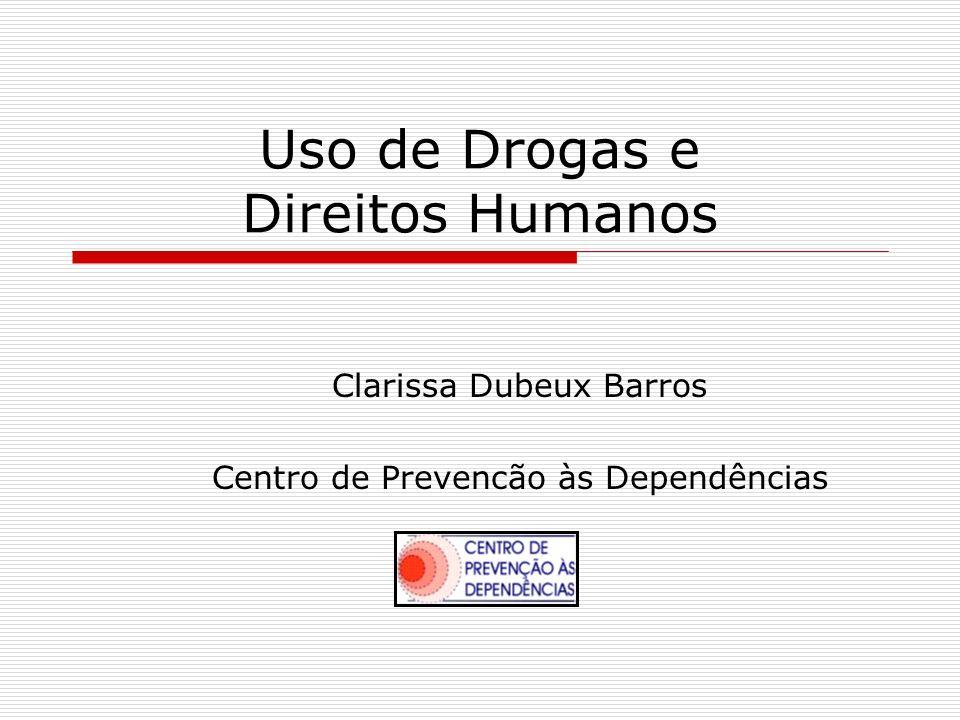 Uso de Drogas e Direitos Humanos Clarissa Dubeux Barros Centro de Prevencão às Dependências