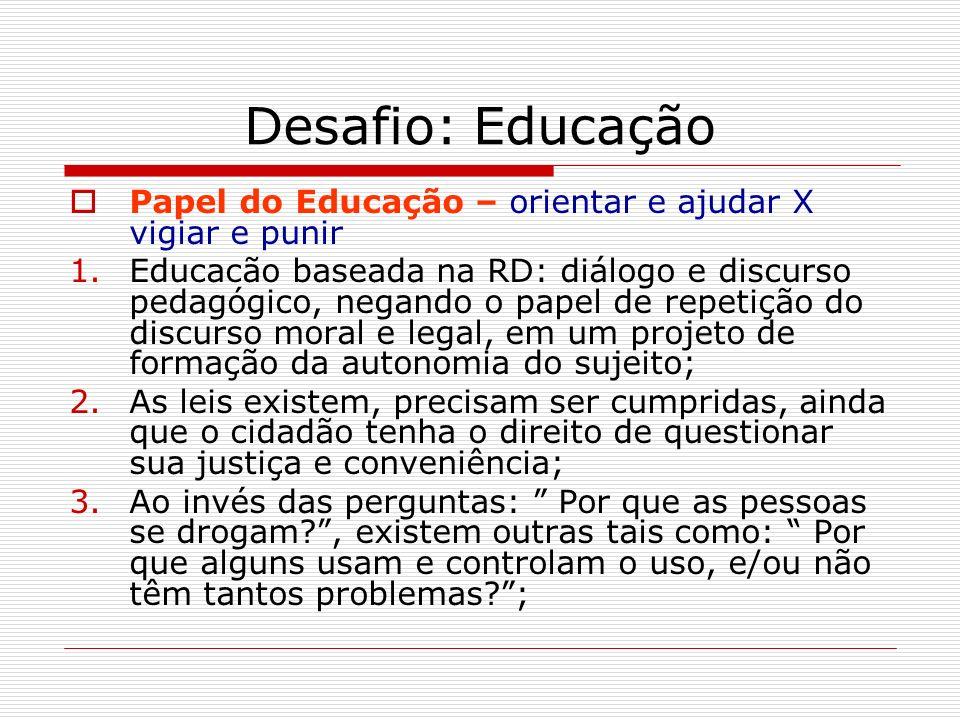 Desafio: Educação Papel do Educação – orientar e ajudar X vigiar e punir 1.Educacão baseada na RD: diálogo e discurso pedagógico, negando o papel de r