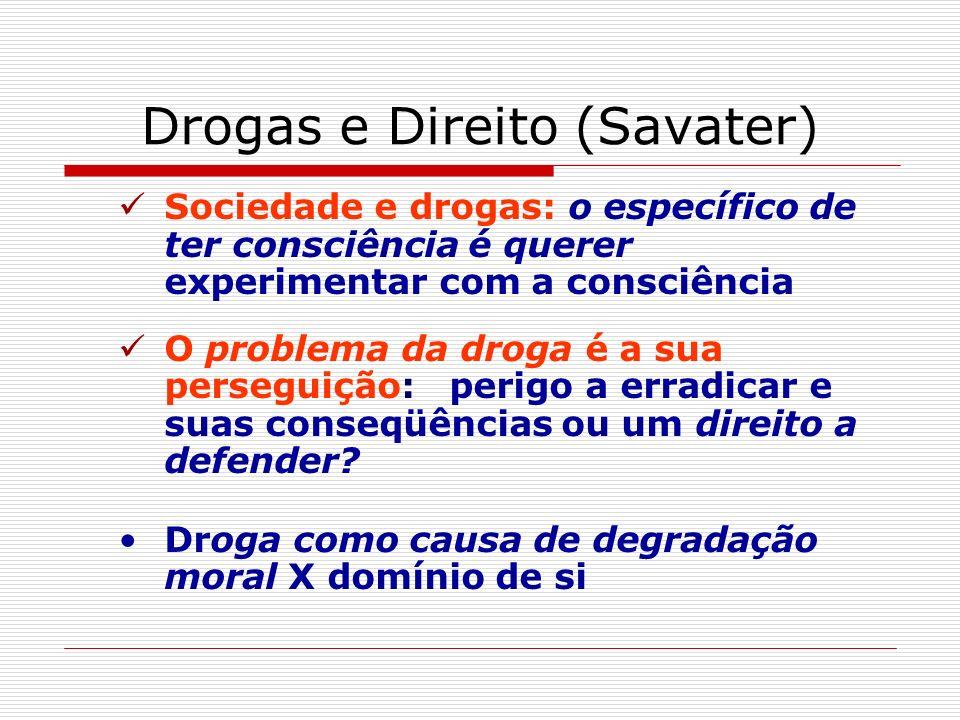 Drogas e Direito (Savater) Sociedade e drogas: o específico de ter consciência é querer experimentar com a consciência O problema da droga é a sua per
