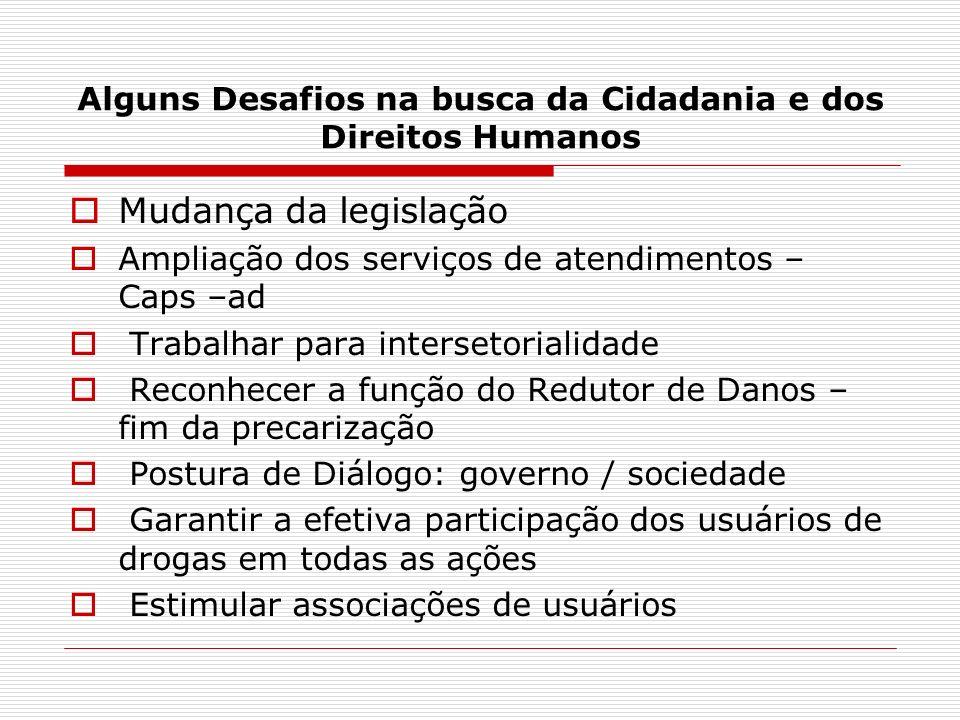 Alguns Desafios na busca da Cidadania e dos Direitos Humanos Mudança da legislação Ampliação dos serviços de atendimentos – Caps –ad Trabalhar para in
