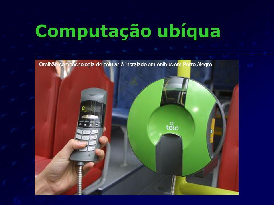 Computação ubíqua Orelhão com tecnologia de celular é instalado em ônibus em Porto Alegre