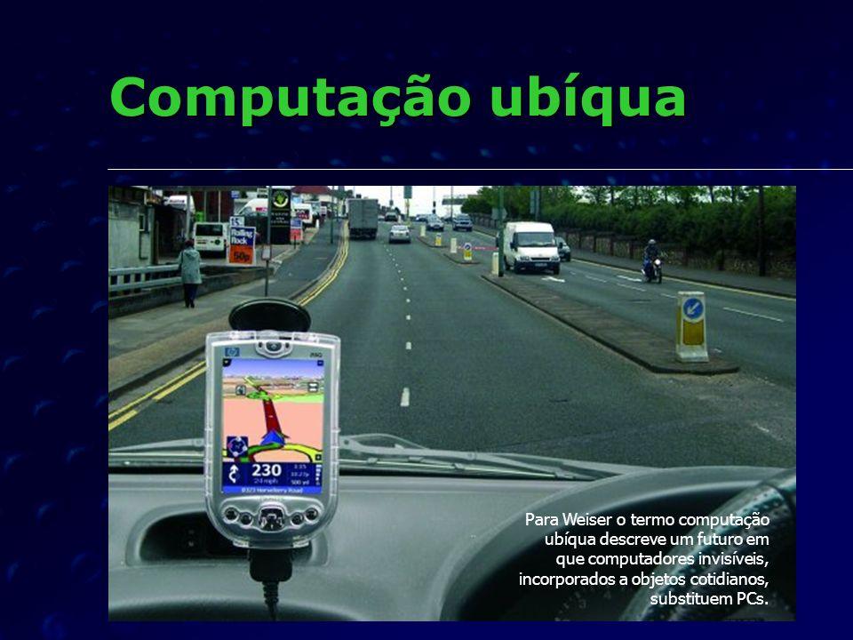 Computação ubíqua Para Weiser o termo computação ubíqua descreve um futuro em que computadores invisíveis, incorporados a objetos cotidianos, substitu