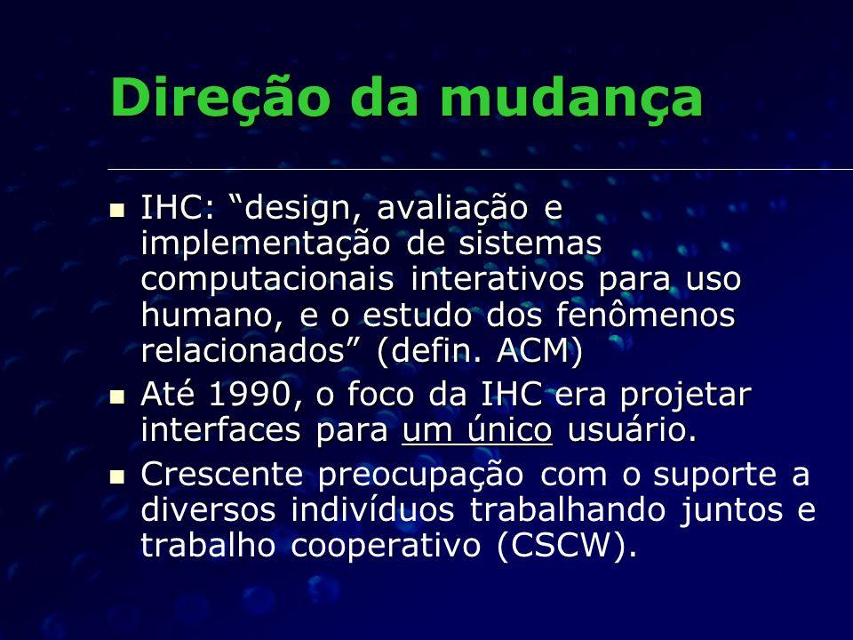 Direção da mudança IHC: design, avaliação e implementação de sistemas computacionais interativos para uso humano, e o estudo dos fenômenos relacionado