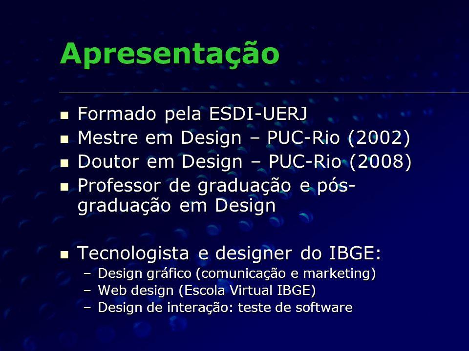 Apresentação Formado pela ESDI-UERJ Formado pela ESDI-UERJ Mestre em Design – PUC-Rio (2002) Mestre em Design – PUC-Rio (2002) Doutor em Design – PUC-