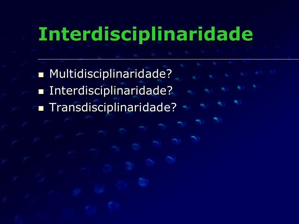 Interdisciplinaridade Multidisciplinaridade? Multidisciplinaridade? Interdisciplinaridade? Interdisciplinaridade? Transdisciplinaridade? Transdiscipli