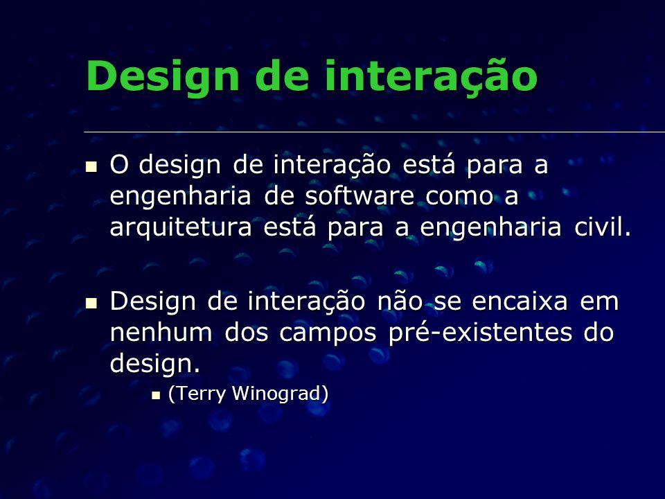 Design de interação O design de interação está para a engenharia de software como a arquitetura está para a engenharia civil. O design de interação es
