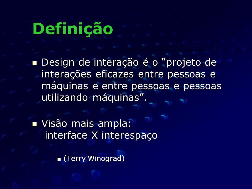 Definição Design de interação é o projeto de interações eficazes entre pessoas e máquinas e entre pessoas e pessoas utilizando máquinas. Design de int