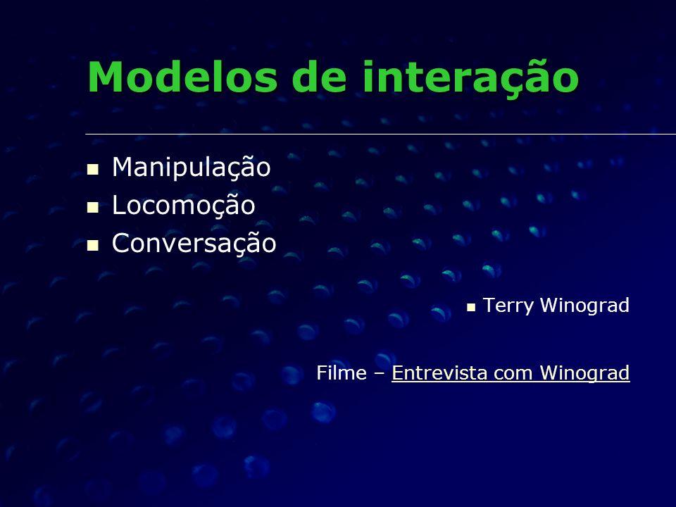Manipulação Locomoção Conversação Terry Winograd Filme – Entrevista com WinogradEntrevista com Winograd Modelos de interação