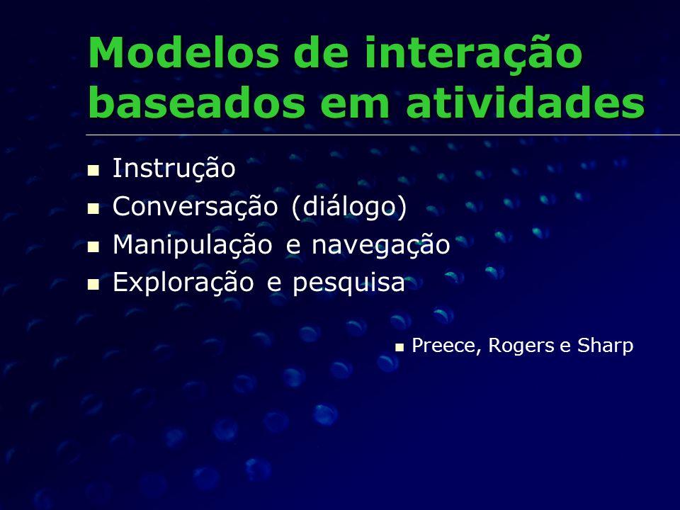 Instrução Conversação (diálogo) Manipulação e navegação Exploração e pesquisa Preece, Rogers e Sharp Modelos de interação baseados em atividades