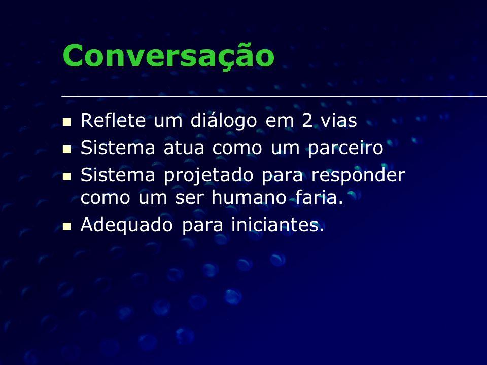 Reflete um diálogo em 2 vias Sistema atua como um parceiro Sistema projetado para responder como um ser humano faria. Adequado para iniciantes. Conver