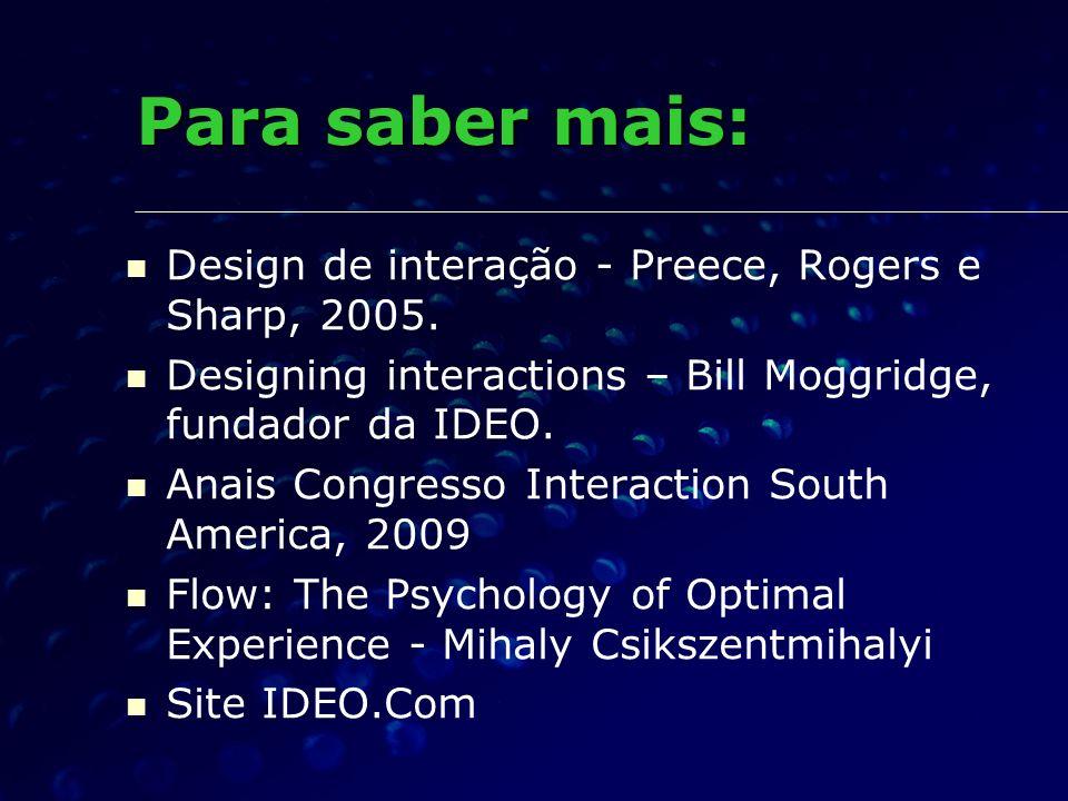 Para saber mais: Design de interação - Preece, Rogers e Sharp, 2005. Designing interactions – Bill Moggridge, fundador da IDEO. Anais Congresso Intera