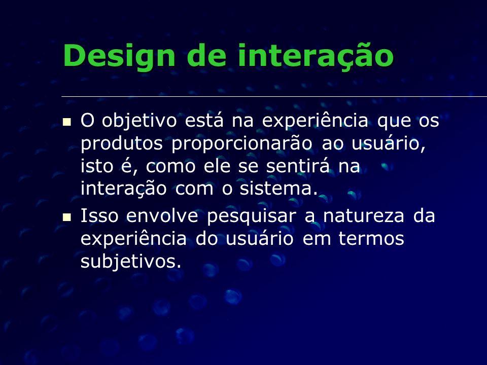 O objetivo está na experiência que os produtos proporcionarão ao usuário, isto é, como ele se sentirá na interação com o sistema. Isso envolve pesquis