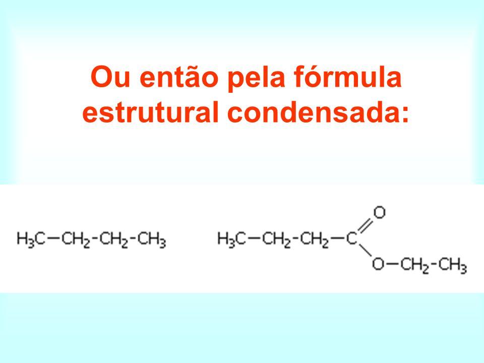 Ou então pela fórmula estrutural condensada: