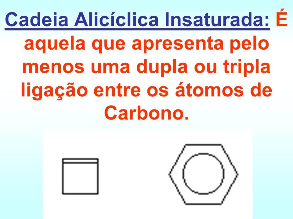 Cadeia Alicíclica Insaturada: É aquela que apresenta pelo menos uma dupla ou tripla ligação entre os átomos de Carbono.