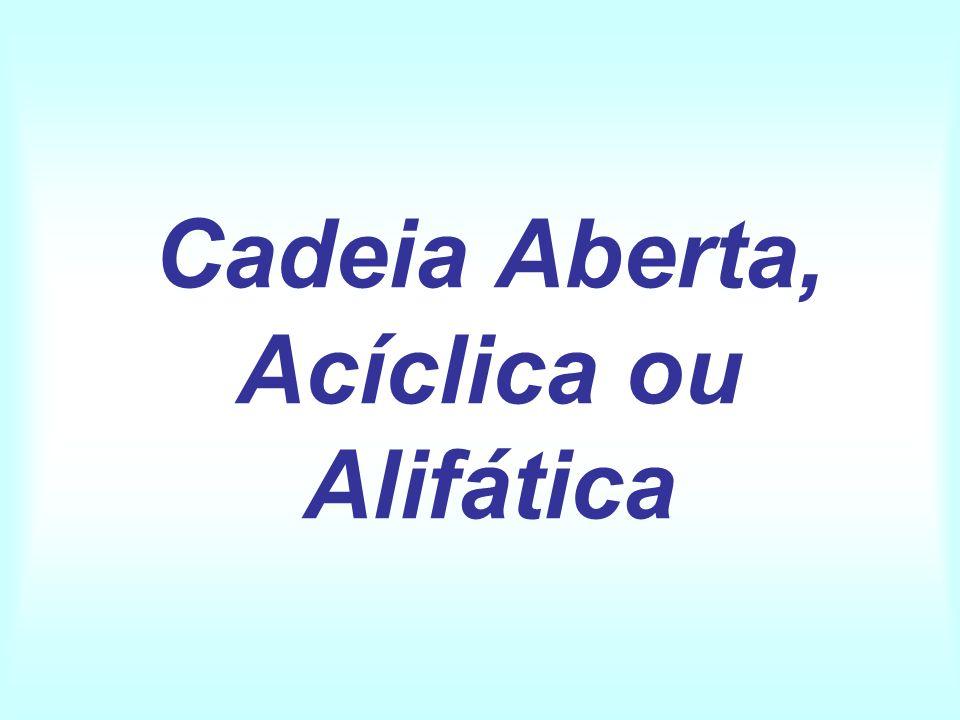 Cadeia Aberta, Acíclica ou Alifática