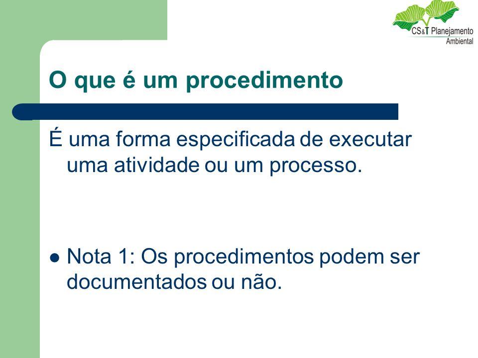 O que é um procedimento É uma forma especificada de executar uma atividade ou um processo. Nota 1: Os procedimentos podem ser documentados ou não.