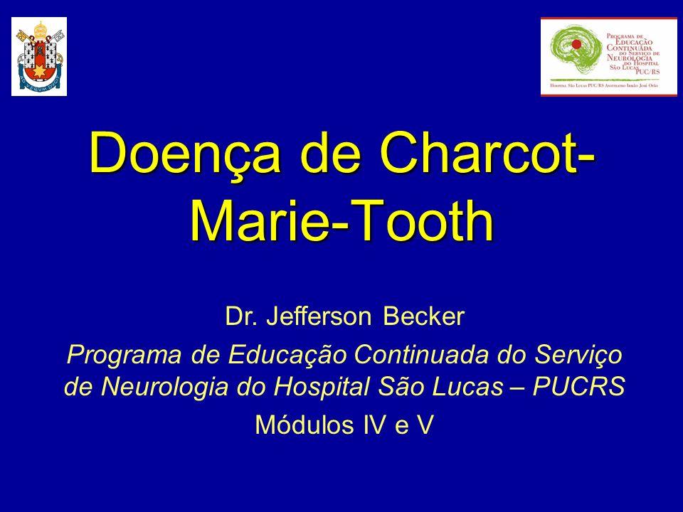 Doença de Charcot- Marie-Tooth Dr. Jefferson Becker Programa de Educação Continuada do Serviço de Neurologia do Hospital São Lucas – PUCRS Módulos IV