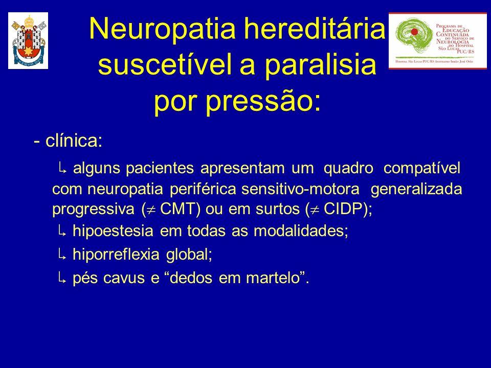 - clínica: alguns pacientes apresentam um quadro compatível com neuropatia periférica sensitivo-motora generalizada progressiva ( CMT) ou em surtos (