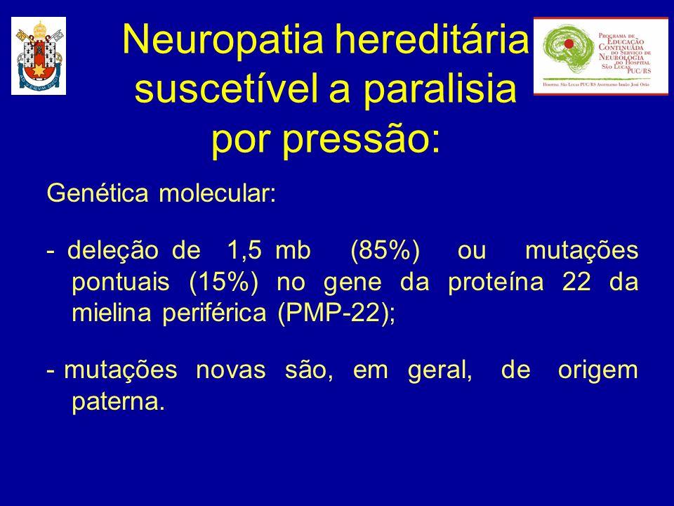 Genética molecular: - deleção de 1,5 mb (85%) ou mutações pontuais (15%) no gene da proteína 22 da mielina periférica (PMP-22); - mutações novas são,
