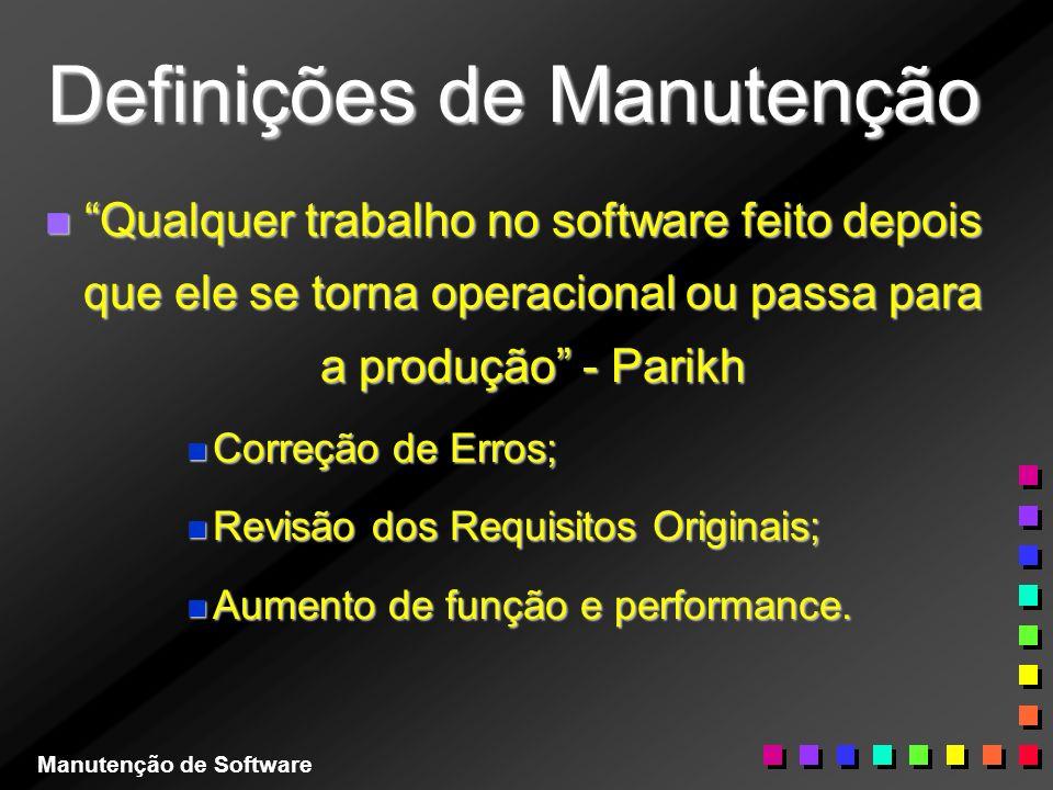 Definições de Manutenção n Qualquer trabalho no software feito depois que ele se torna operacional ou passa para a produção - Parikh n Correção de Err