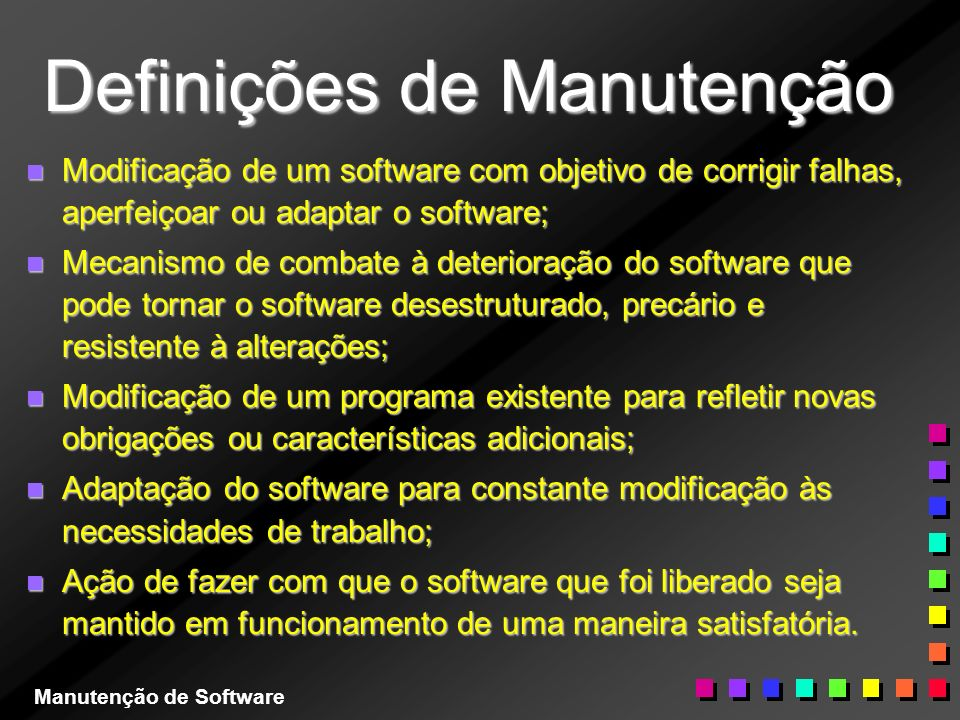 Definições de Manutenção n Modificação de um software com objetivo de corrigir falhas, aperfeiçoar ou adaptar o software; n Mecanismo de combate à det