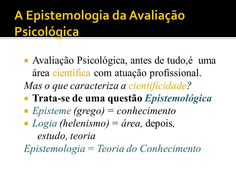 Avaliação Psicológica, antes de tudo,é uma área científica com atuação profissional. Mas o que caracteriza a cientificidade? Trata-se de uma questão E
