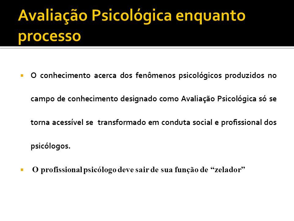 O conhecimento acerca dos fenômenos psicológicos produzidos no campo de conhecimento designado como Avaliação Psicológica só se torna acessível se tra