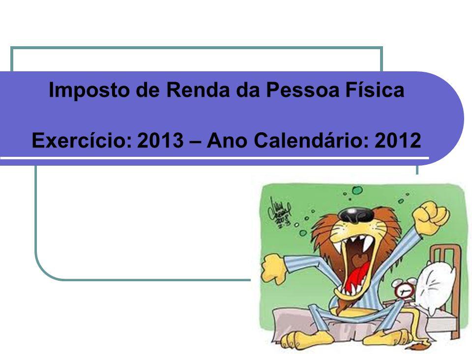 Imposto de Renda da Pessoa Física Exercício: 2013 – Ano Calendário: 2012