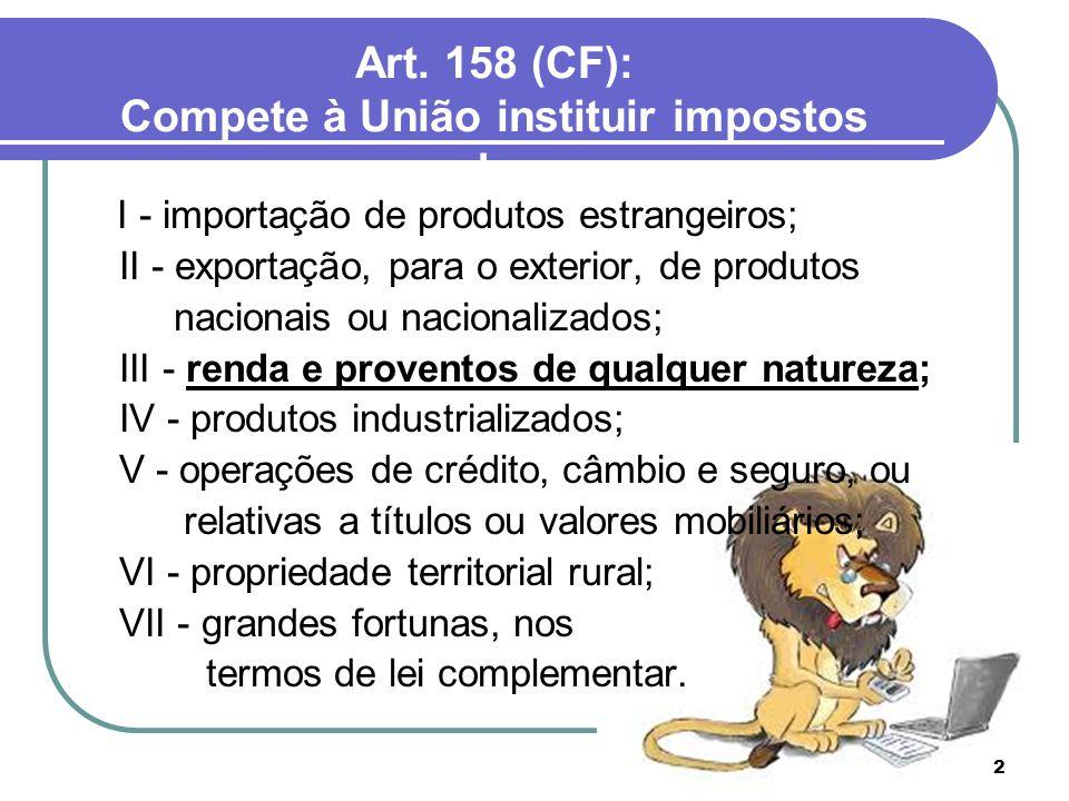 2 Art. 158 (CF): Compete à União instituir impostos sobre: I - importação de produtos estrangeiros; II - exportação, para o exterior, de produtos naci