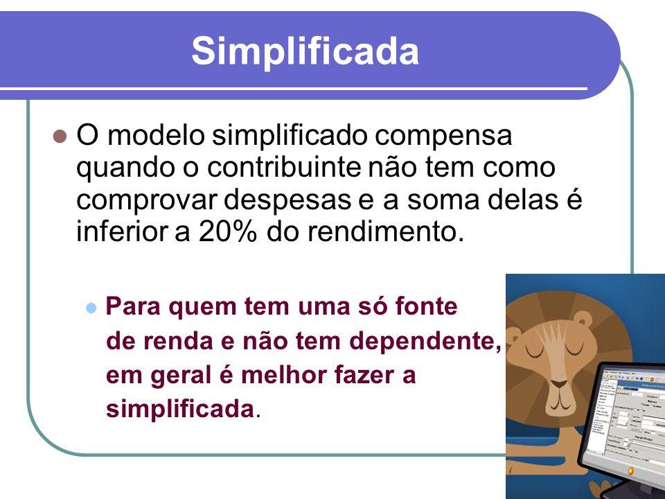 27 Simplificada O modelo simplificado compensa quando o contribuinte não tem como comprovar despesas e a soma delas é inferior a 20% do rendimento. Pa