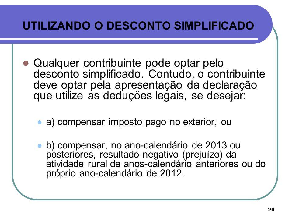 29 UTILIZANDO O DESCONTO SIMPLIFICADO Qualquer contribuinte pode optar pelo desconto simplificado. Contudo, o contribuinte deve optar pela apresentaçã