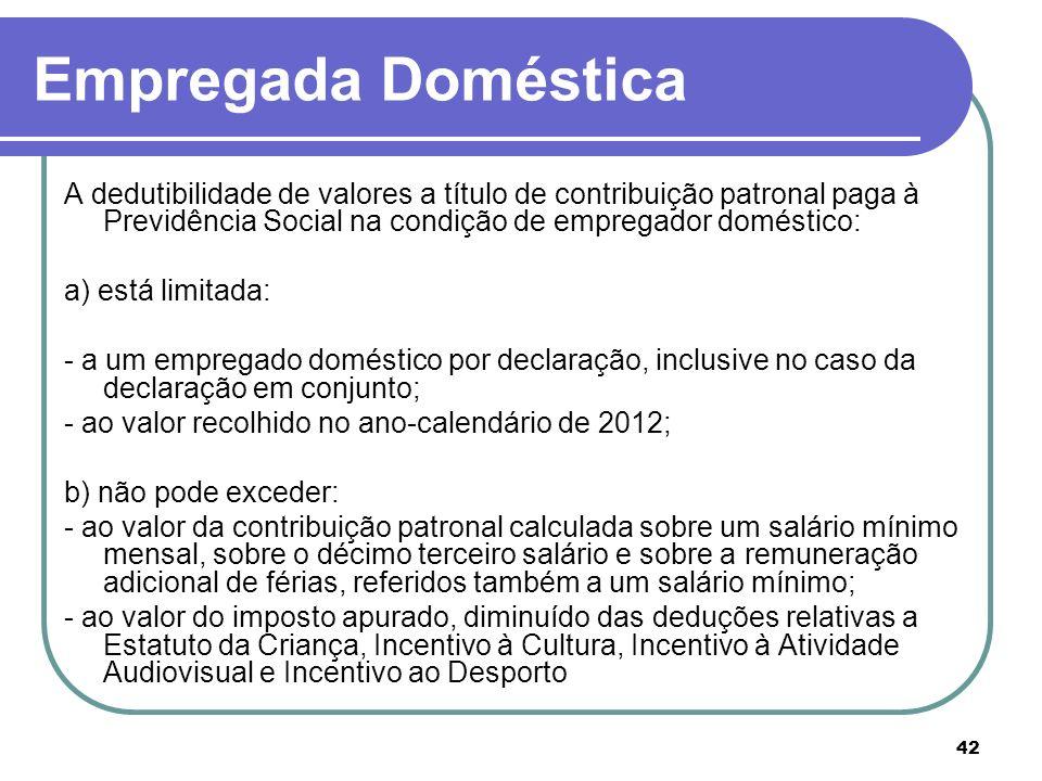 42 Empregada Doméstica A dedutibilidade de valores a título de contribuição patronal paga à Previdência Social na condição de empregador doméstico: a)