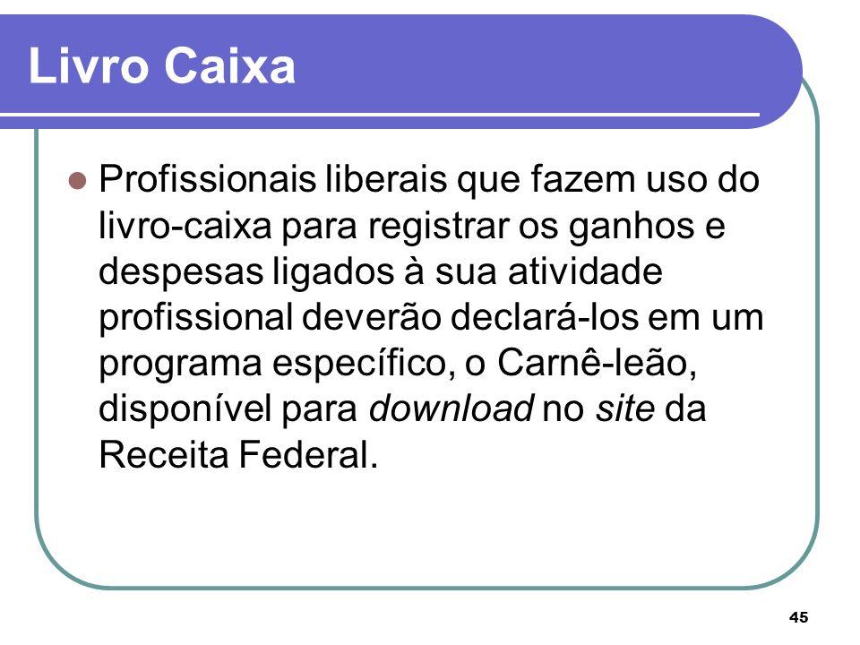 45 Livro Caixa Profissionais liberais que fazem uso do livro-caixa para registrar os ganhos e despesas ligados à sua atividade profissional deverão de