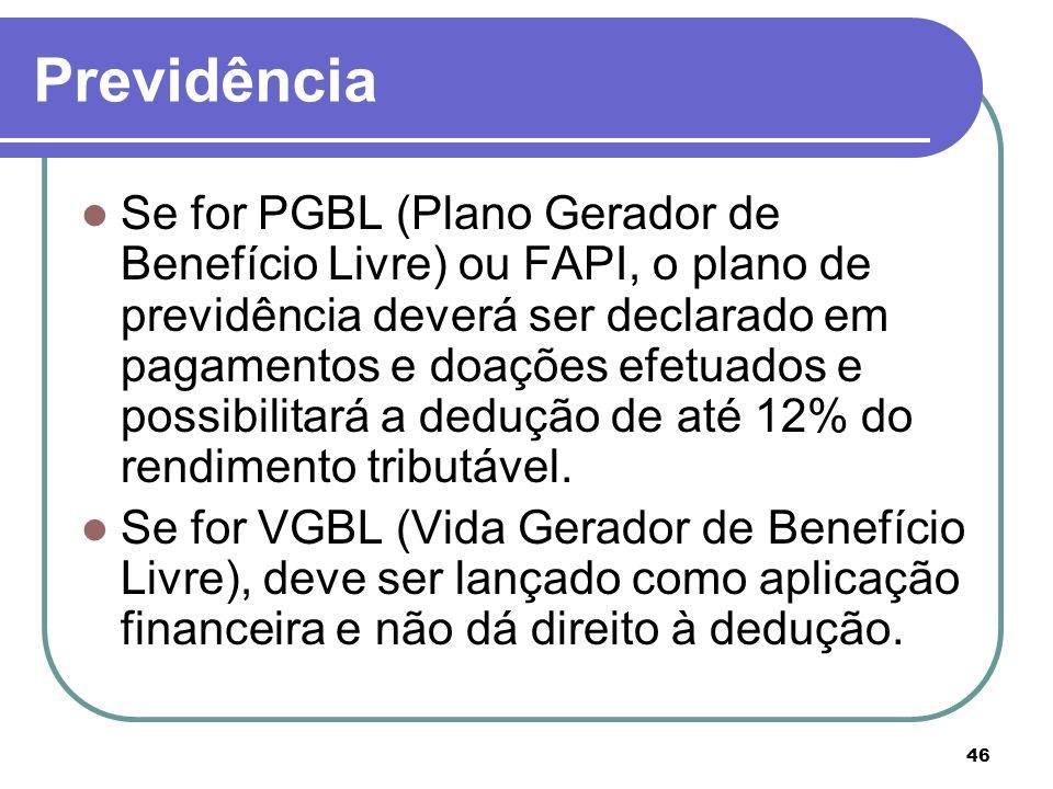 46 Previdência Se for PGBL (Plano Gerador de Benefício Livre) ou FAPI, o plano de previdência deverá ser declarado em pagamentos e doações efetuados e
