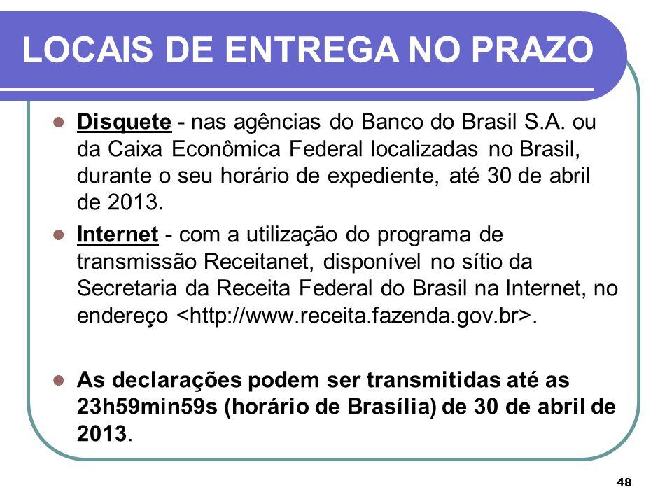 48 LOCAIS DE ENTREGA NO PRAZO Disquete - nas agências do Banco do Brasil S.A. ou da Caixa Econômica Federal localizadas no Brasil, durante o seu horár