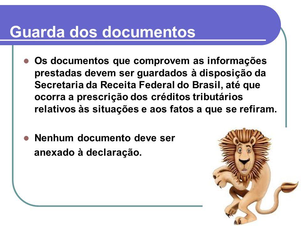 50 Guarda dos documentos Os documentos que comprovem as informações prestadas devem ser guardados à disposição da Secretaria da Receita Federal do Bra