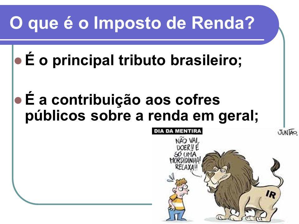 8 O que é o Imposto de Renda? É o principal tributo brasileiro; É a contribuição aos cofres públicos sobre a renda em geral;
