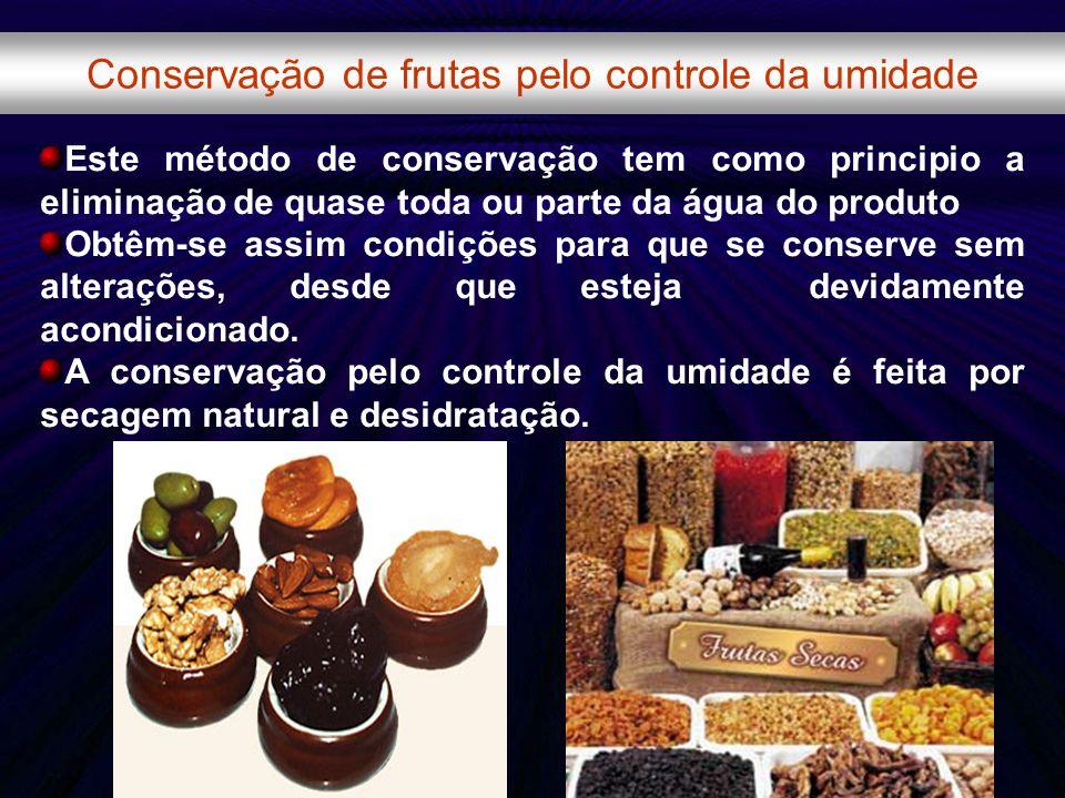 Conservação de frutas pelo controle da umidade Este método de conservação tem como principio a eliminação de quase toda ou parte da água do produto Ob