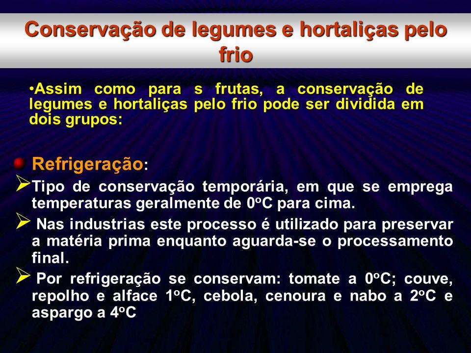 Refrigeração : Tipo de conservação temporária, em que se emprega temperaturas geralmente de 0 o C para cima. Nas industrias este processo é utilizado