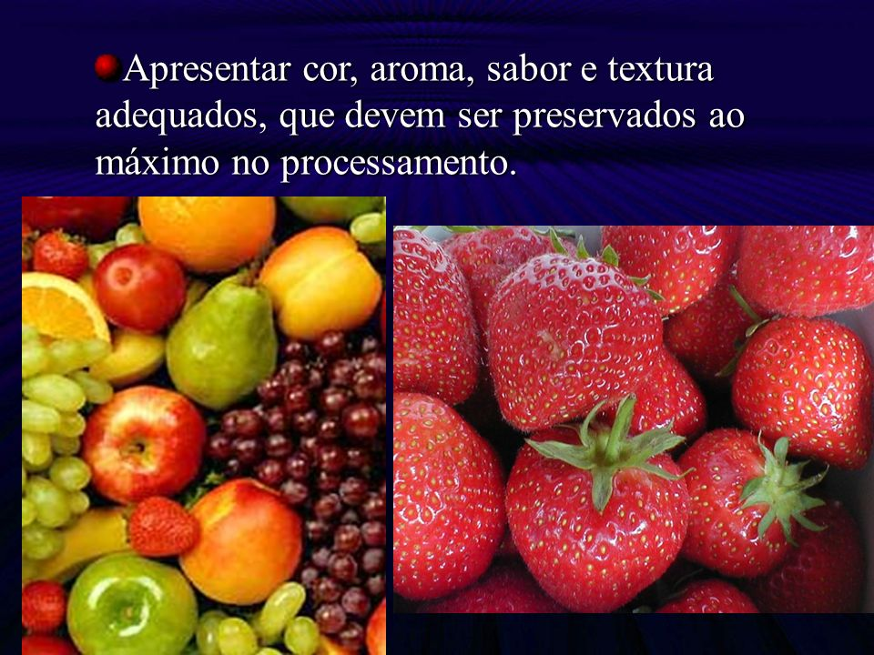 Métodos de processamento que podem ser empregados para a conservação de frutas Conservação pelo calor Conservação pelo frio Conservação pelo controle de umidade.