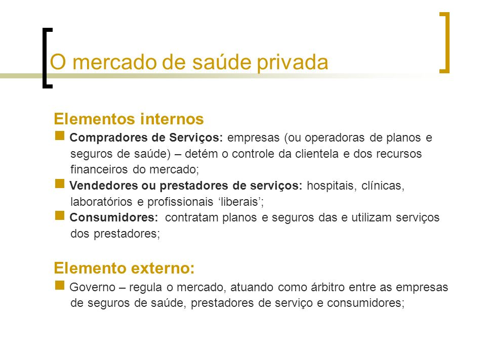 Elementos internos Compradores de Serviços: empresas (ou operadoras de planos e seguros de saúde) – detém o controle da clientela e dos recursos finan