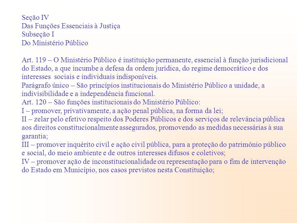 Seção IV Das Funções Essenciais à Justiça Subseção I Do Ministério Público Art. 119 – O Ministério Público é instituição permanente, essencial à funçã